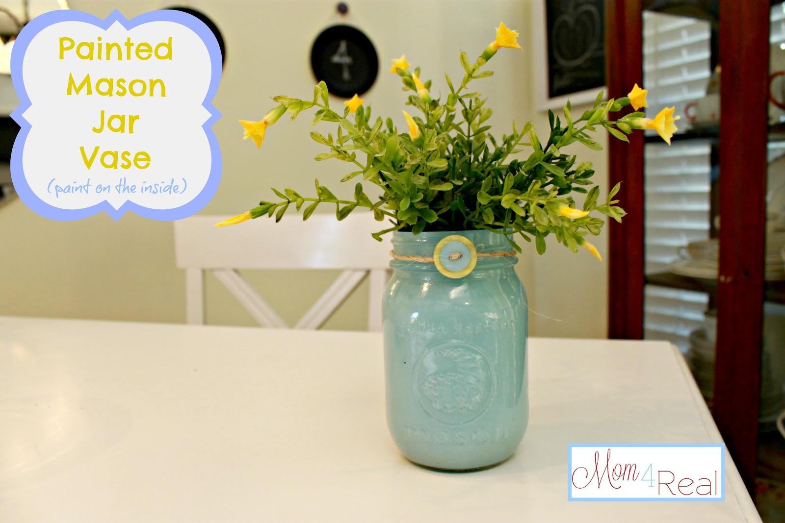 Painted Mason Jar Vase Paint On The Inside Mom 4 Real