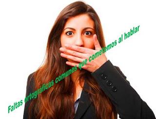 Faltas ortográficas comunes que cometemos al hablar