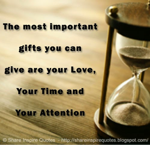 The Most Important Gifts You Can Give Are Your Love, Your