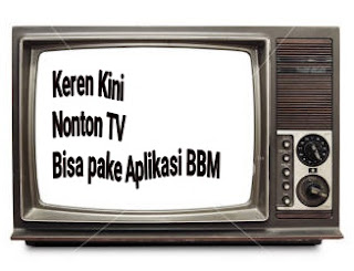 aplikasi bbm bisa untuk nonton tv