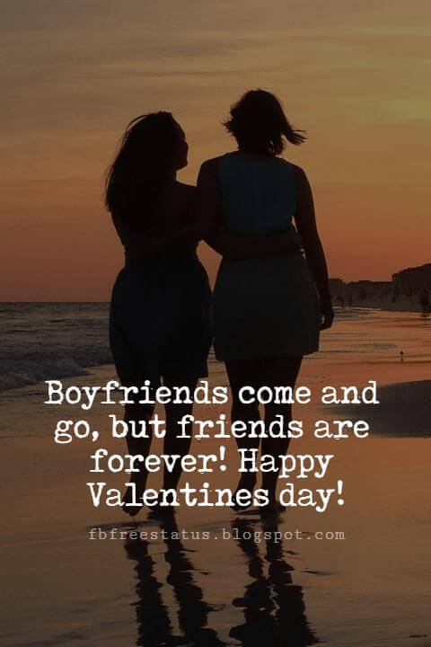 Valentines Day Messages For Friends, Boyfriends come and go, but friends are forever! Happy Valentines day!