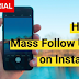 How to Mass Follow On Instagram Updated 2019