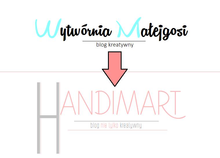 3 powody, dla których zmieniłam nazwę bloga i skąd wzięła się nazwa handimart?