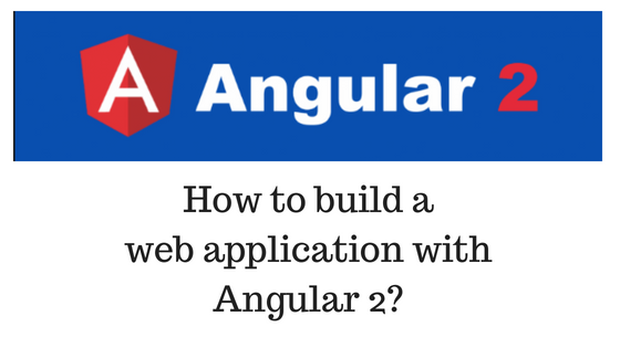 How to build a web application with Angular 2