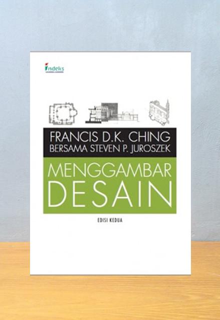 MENGGAMBAR DESAIN EDISI 2, Francis D.K. Ching, Steven P. Juroszek