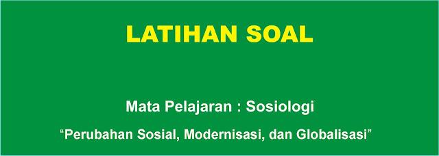 Soal Sosiologi : Perubahan Sosial, Modernisasi, dan Globalisasi Lengkap