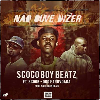 Scoco Boy Beatz ft Scoob Doo & Trovoada- Não ouve dizer