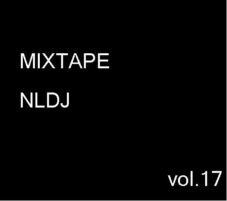 MIXTAPE NLDJ vol.17