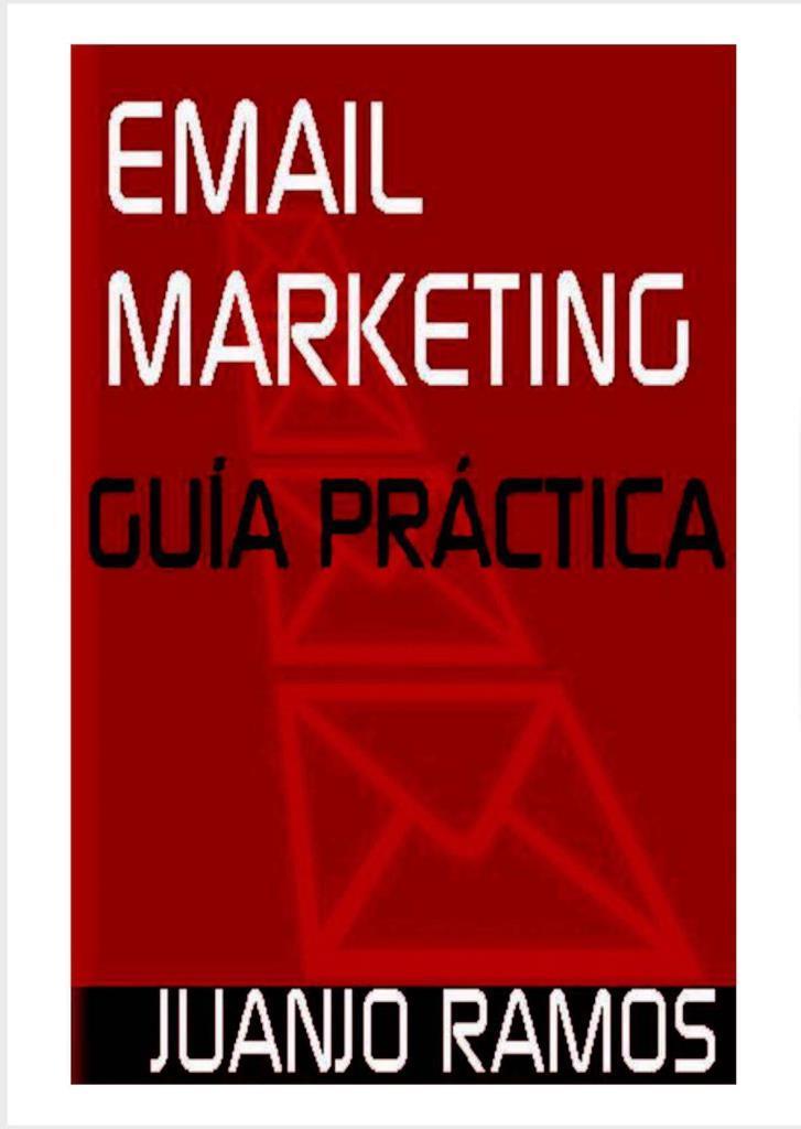 Email marketing: Guía práctica – Juanjo Ramos