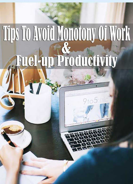 5 Tips To Avoid Monotony Of Work & Fuel-up Your Productivity