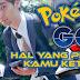 Hal-Hal Yang Perlu Kamu Ketahui Sebelum Bermain Pokemon Go