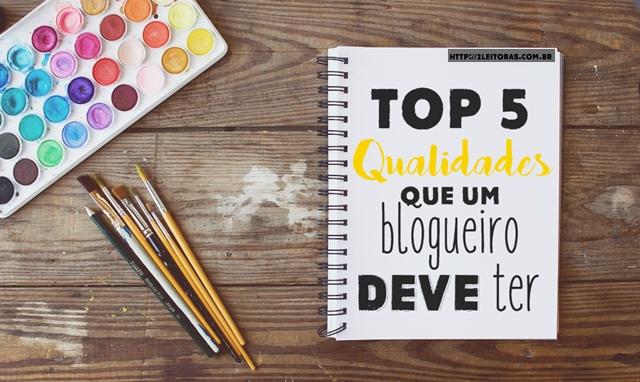 qualidades que blogueiro deve ter