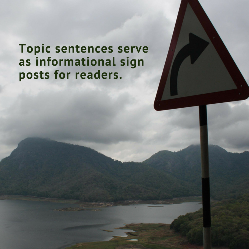 Topic sentences are like sign posts for readers.