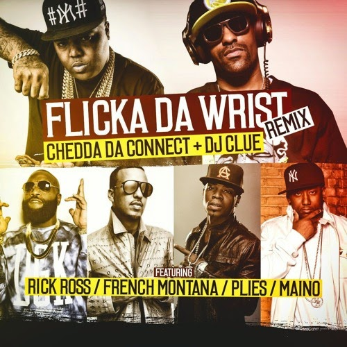 New Music: Chedda Da Connect Ft. French Montana, Plies, Maino & Rick Ross - Flicka Da Wrist (Remix) ~ UNCUTMagazine.net