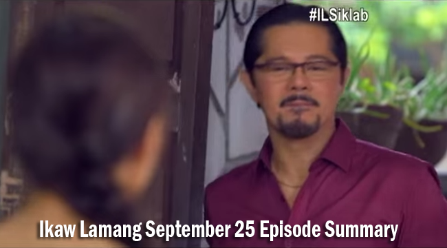 Ikaw Lamang September 25 Episode Summary: The World Gets Smaller