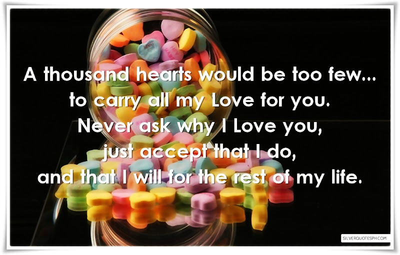 A Thousand Hearts Would Be Too Few To Carry All My Love For You, Picture Quotes, Love Quotes, Sad Quotes, Sweet Quotes, Birthday Quotes, Friendship Quotes, Inspirational Quotes, Tagalog Quotes