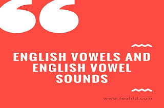 ENGLISH VOWELS AND ENGLISH VOWEL SOUNDS