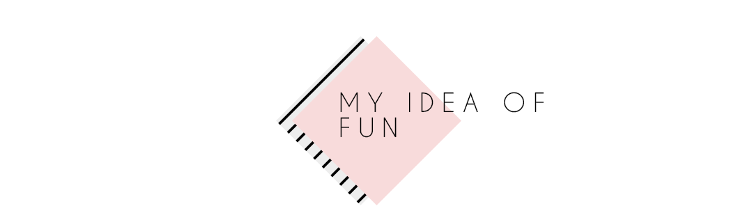 Blog My Idea of Fun