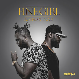 music: Au-Pro - fine girl featuring Praiz