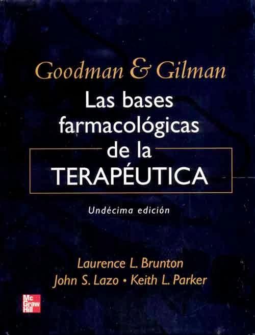 Las bases farmacológicas de la terapéutica, 11va Edición – Goodman y Gilman