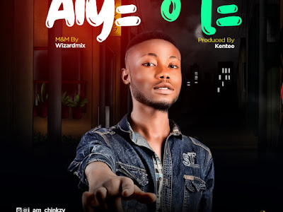 DOWNLOAD MP3: Chinkzy - Aiye O Le