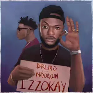 Dremo - Izzokay ft. Mayorkun