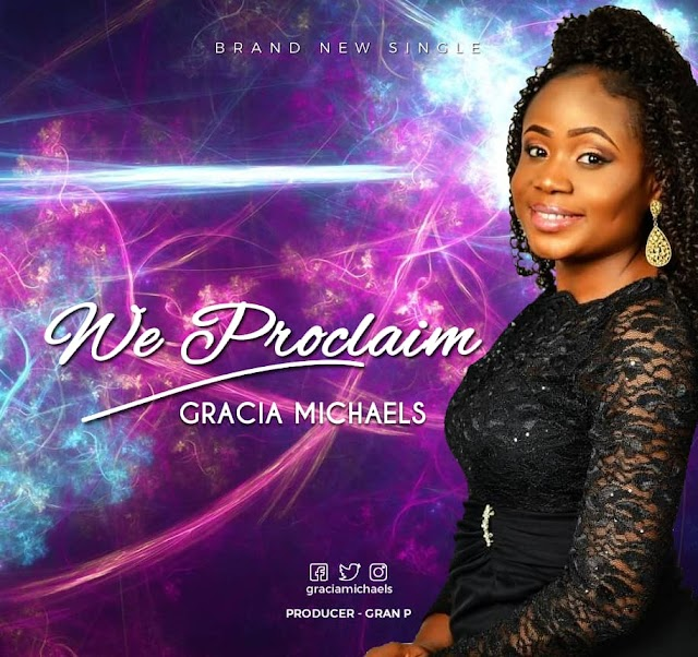 NEW MUSIC: WE PROCLAIM - GRACIA MICHAELS | @GRACIAMICHAELS