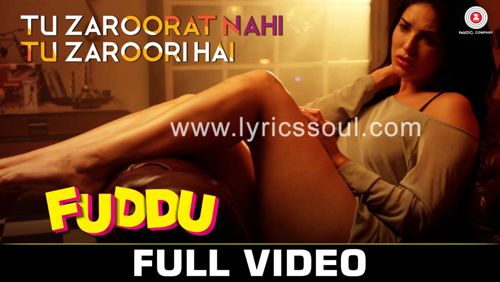 The Tu Zaroorat Nahi Tu Zaroori Hai lyrics from 'Fuddu', The song has been sung by Gandharv Sachdev, Shreya Ghoshal, . featuring Sunny Leone, Sharman Joshi, , . The music has been composed by Sumeet Bellary, , . The lyrics of Tu Zaroorat Nahi Tu Zaroori Hai has been penned by Ranbir Kapoor,