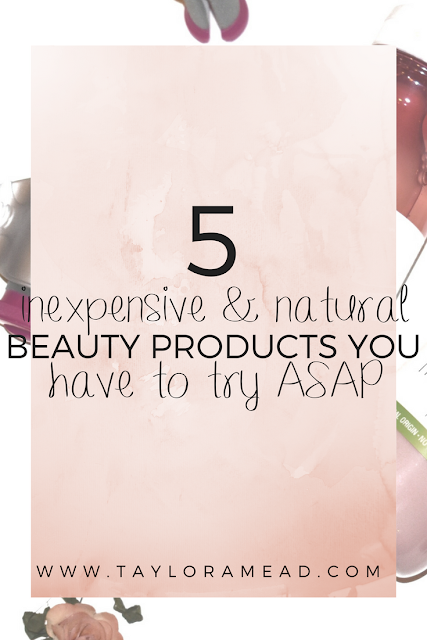 5 Inexpensive & Natural Beauty Products You Have to Try ASAP - Taylor A Mead