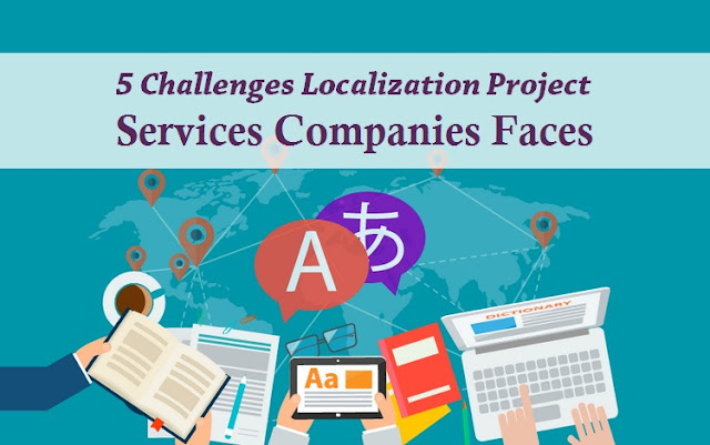 http://tridindiatranslation.blogspot.in/2017/09/5-challenges-localization-project-services-companies-faces.html