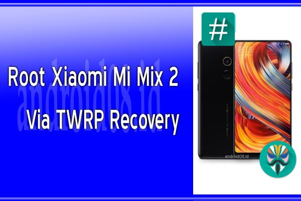 Cara Root Xiaomi Mi Mix 2 (Chiron) Via TWRP