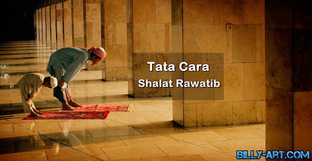 Tata Cara Shalat Sunnah Rawatib Lengkap