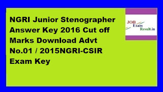 NGRI Junior Stenographer Answer Key 2016 Cut off Marks Download Advt No.01 / 2015NGRI-CSIR Exam Key