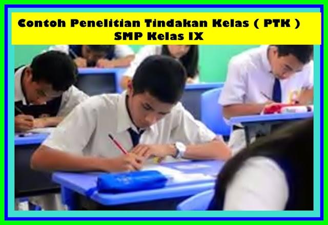 Contoh Penelitian Tindakan Kelas ( PTK ) SMP Kelas IX Terbaru Versi 2017
