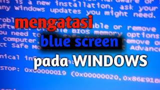 Cara Ampuh Memperbaiki Blue Screen Pada Windows