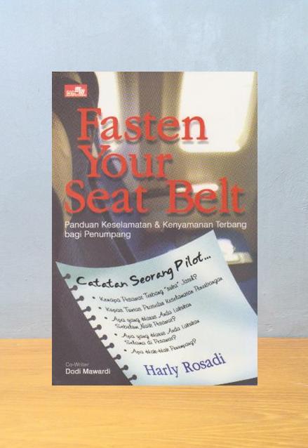 FASTEN YOUR SEAT BELT: PANDUAN KESELAMATAN & KENYAMANAN TERBANG BAGI PENUMPANG, Harly Rosadi