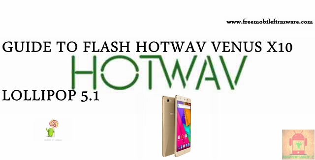 Guide To Flash HOTWAV Venus X10 Lollipop 5.1 MT6580 Tested Free Firmware Using Mtk Flashtool