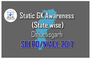 Important Static GK Awareness for SBI PO/NIACL 2017 (State wise) - Important Static GK Awareness for SBI PO/NIACL 2017 (State wise) - Chhattisgarh | Download in PDF| Download in PDF