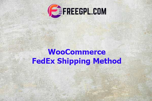 WooCommerce FedEx Shipping Method Nulled Download Free