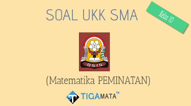 Download Soal Matematika Peminatan Kelas 10 Semester 2 (UKK / UAS)