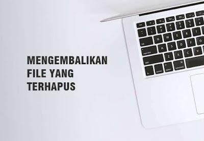 Cara Mengembalikan File Hilang di Laptop Mudah