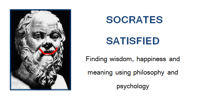 Socrates Satisfied - finding wisdom. happiness and meaning using philosophy & psychology