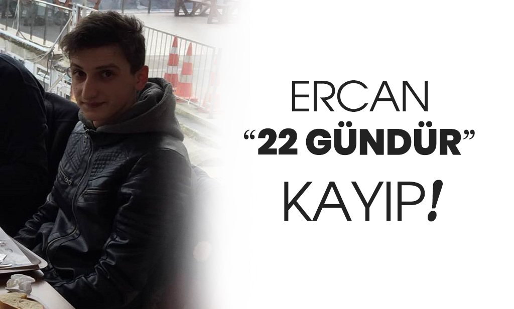 Ercan Küçükaydın 22 gündür kayıp