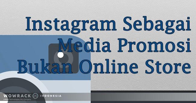 Instagram Sebagai Media Promosi Bukan Online Store Blog Wowrack Indonesia