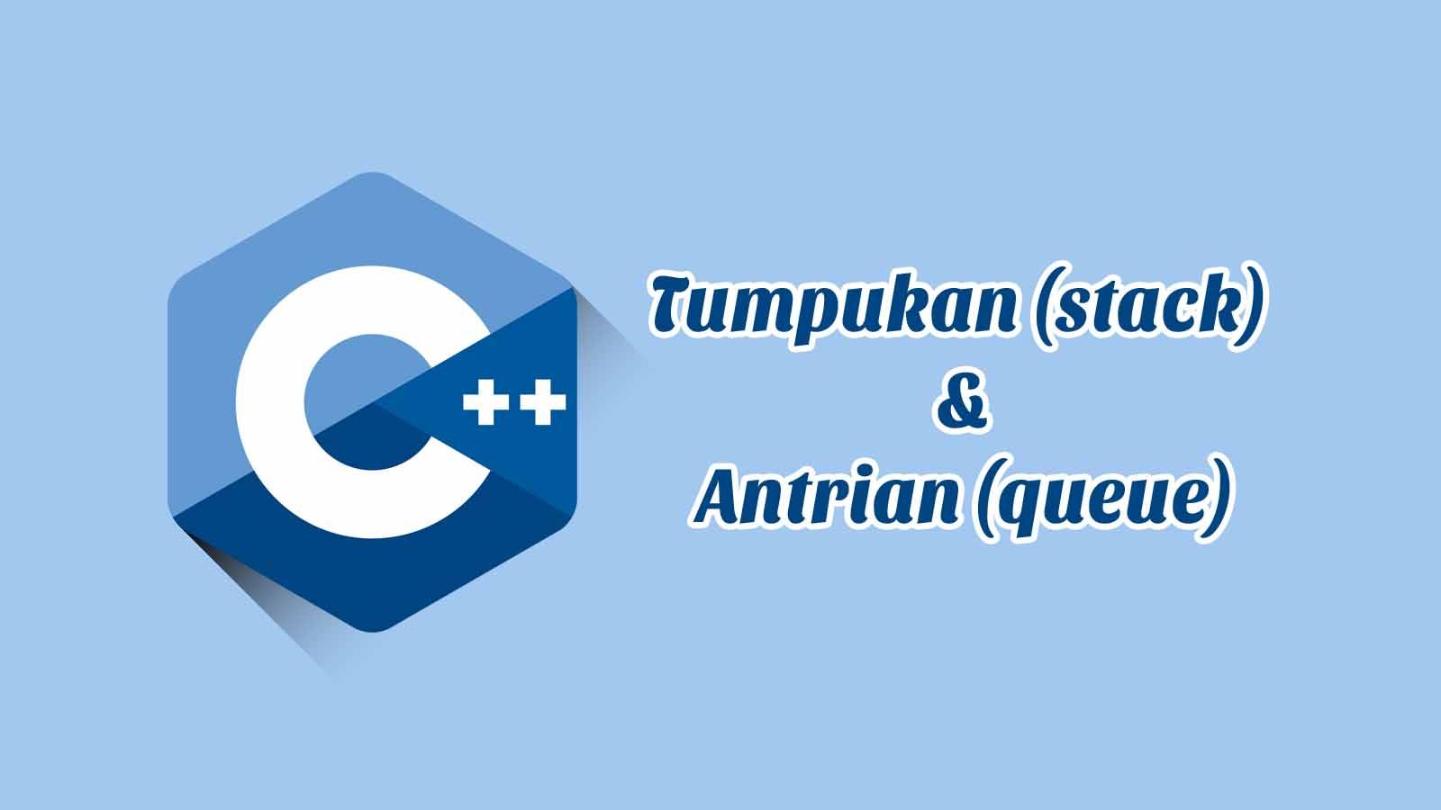 Tumpukan (stack) dan Antrian (queue) C++ Disertai Contoh, Tugas & Jawaban