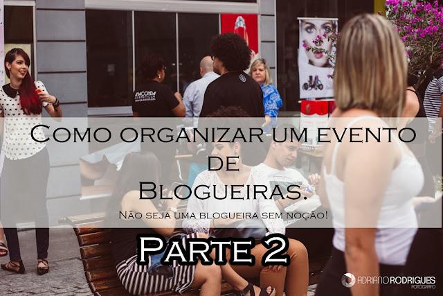 Como organizar um evento e as  Blogueira sem noção ( Parte dois)