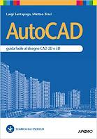 AutoCAD: Guida facile al disegno CAD 2D e 3D