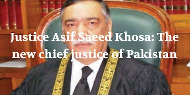 Justice Asif Saeed Khosa: The new chief justice of Pakistan