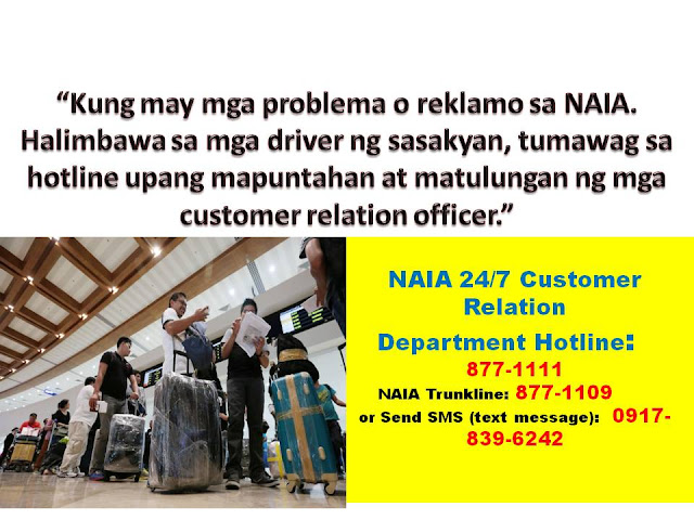 "Airport passengers can now call the MIAA hotline for concerns or complains regarding services at the airport.    Airline passengers can call 877-1111 ""if they have immediate concerns when they are inside the building. Let's say they have complaints about vehicle drivers. They can call, identify where they are and someone will come to respond,"" said MIAA general manager Ed Monreal.   The Customers Relation Department at NAIA will manage the 24/7 hotline. They will receive the complains and assist the passengers at the airport regarding their concerns.    Aside from the hotline, they can also send text messages to MIAA in its SMS assistance service called Text NAIA with mobile phone number 09178396242. Passengers can also use NAIA's trunkline, 877-1109, which is handled by 14 operators.    Airport passengers can call the following numbers for their complains or concerns.  NAIA 24/7 Customer Relation Department Hotline:  877-1111     NAIA Trunkline: 877-1109 or Send SMS (text message):        0917-839-6242 Read also some of the changes in NAIA:  Eclusive Entrance For OFWs:  Arrival Lane for OFWs  The wifi signal has also improved.   There are also airport buses that passengers can avail at a much cheaper price instead of taking taxi.      READ ALSO: NOW OPEN TRANSIT LOUNGE FOR YOU TO SLEEP OVER AT NAIA AIRPORT  STEP BY STEP ON HOW TO CLAIM THE P550 TERMINAL FEE REFUND AT NAIA  GOOD NEWS! NAIA NOW HAS EXCLUSIVE ENTRANCE FOR OFWS  OWWA-DAVAO WANTS TO BAN PARENTS WITH YOUNG CHILDREN FROM WORKING ABROAD  10 HIGHEST PAID JOBS FOR OFWS & TOP 10 OFWs DESTINATION   ©2016 THOUGHTSKOTO"