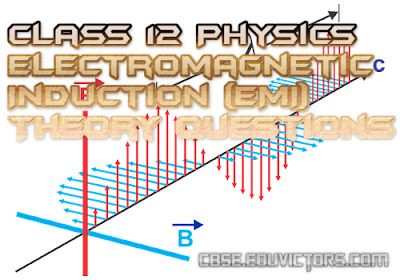 CBSE Class 12 - Physics - Electromagnetic Induction (EMI) - Important Theory Questions (#cbsenotes)(#eduvictors)